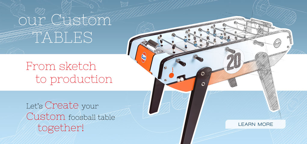 Our custom tables From sketch to production Let's create your custom foosball table together!